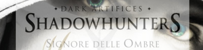 Signore delle Ombre - Shadowhunters - Dark Artifices