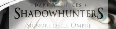 Signore delle Ombre - Shadowhunters - Dark Artifices